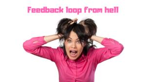 De 'Feedback Loop from Hell' – Ken jij hem ook?
